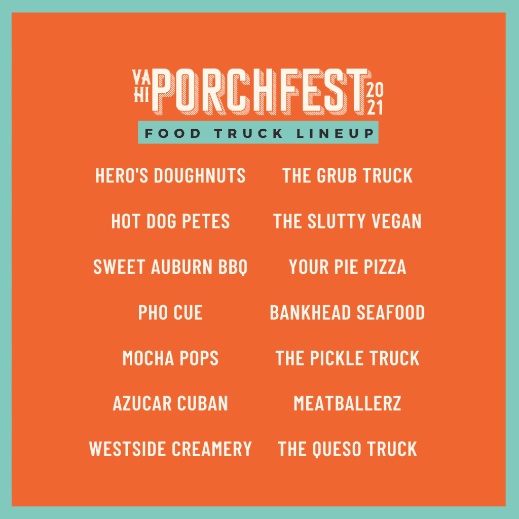 Food trucks at Porchfest include Hero's Doughnuts, Hot Dog Peet's, Sweet Auburn BBQ, Pho Cue, Mocha Pops, Azucar Cuban, Westside Creamery, The Grub Truck, The Slutty Vegan, Your Pie Pizza, Bankhead Seafood, The Pickle Truck, Meatballerz, and The Queso Truck